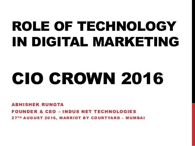 ROLE OF TECHNOLOGY IN DIGITAL MARKETING CIO CROWN 2016 ABHISHEK RUNGTA FOUNDER & CEO – INDUS NET TECHNOLOGIES 27TH AUGUST ...