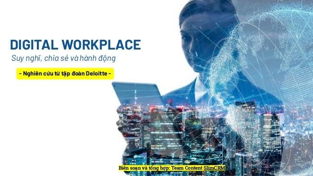 DIGITAL WORKPLACE Suy nghĩ, chia sẻ và hành động Biên soạn và tổng hợp: Team Content SlimCRM - Nghiên cứu từ tập đoàn Delo...