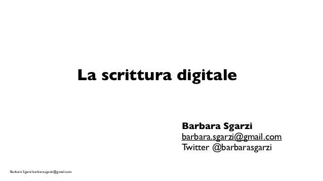 La scrittura digitale                                                       Barbara Sgarzi                                ...