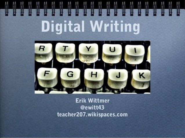 Digital WritingErik Wittmer@ewitt43teacher207.wikispaces.com