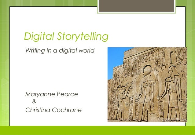 Digital Storytelling Writing in a digital world Maryanne Pearce & Christina Cochrane