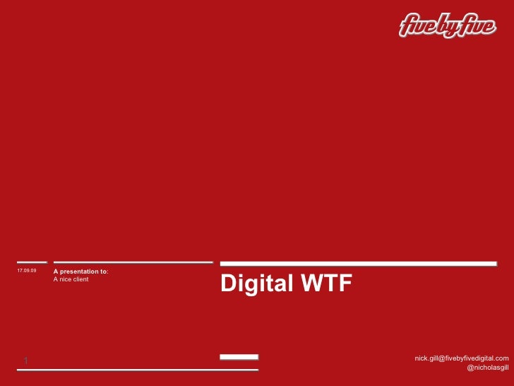Digital WTF 17.09.09 A presentation to : A nice client [email_address] @nicholasgill