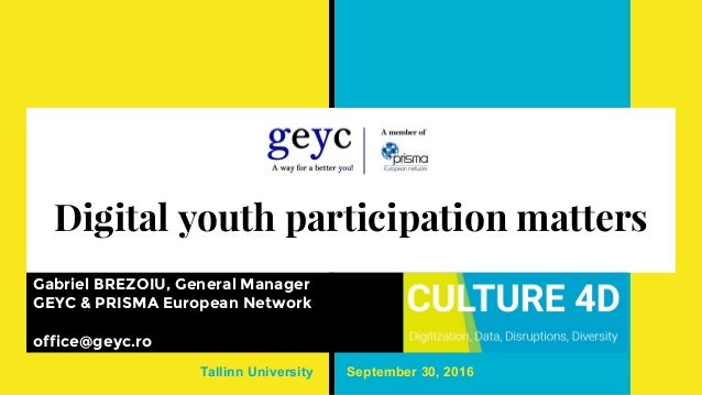 Digital youth participation matters Gabriel BREZOIU, General Manager GEYC & PRISMA European Network office@geyc.ro Tallinn...