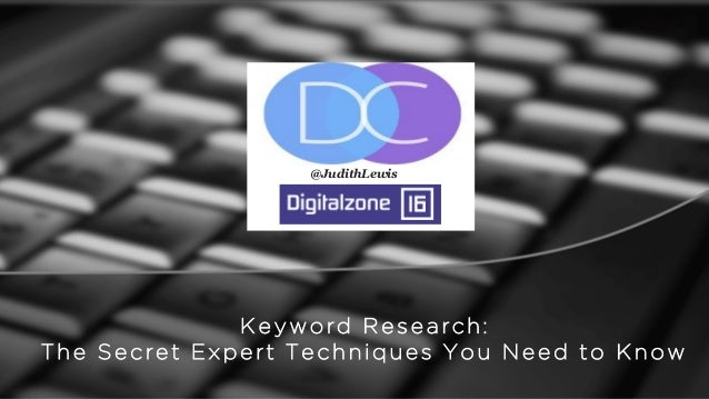 @JudithLewis Keyword Research: The Secret Expert Techniques You Need to Know @JudithLewis