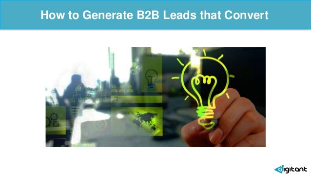 How to Generate B2B Leads that Convert 6 Ways to Start Your Inbound Marketing Program