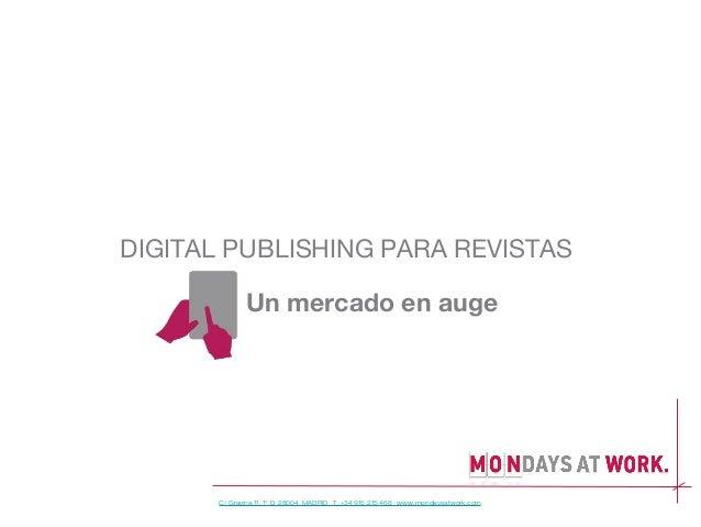 DIGITAL PUBLISHING PARA REVISTAS             Un mercado en auge      C/ Gravina 11, 1º D 28004 MADRID T. +34 915 215 468 w...