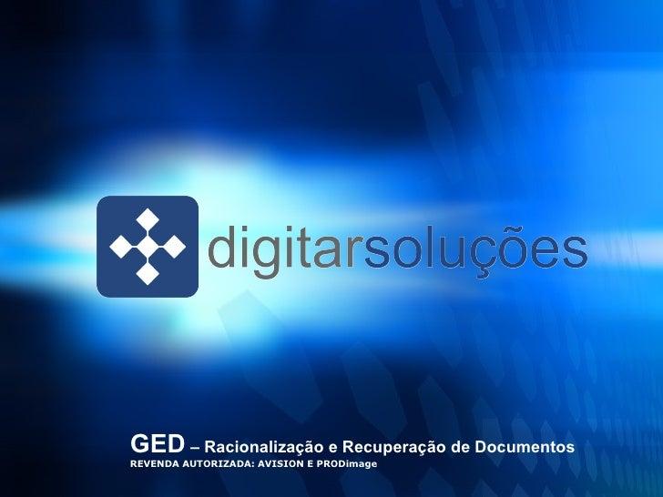<ul><ul><li>GED  – Racionalização e Recuperação de Documentos REVENDA AUTORIZADA: AVISION E PRODimage </li></ul></ul>