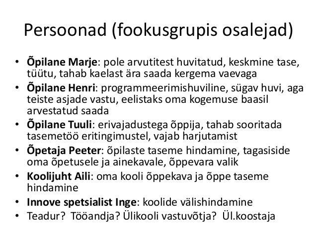 Persoonad (fookusgrupis osalejad) • Õpilane Marje: pole arvutitest huvitatud, keskmine tase, tüütu, tahab kaelast ära saad...
