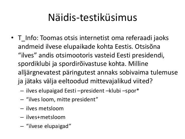 Näidis-testiküsimus • T_Info: Toomas otsis internetist oma referaadi jaoks andmeid ilvese elupaikade kohta Eestis. Otsisõn...