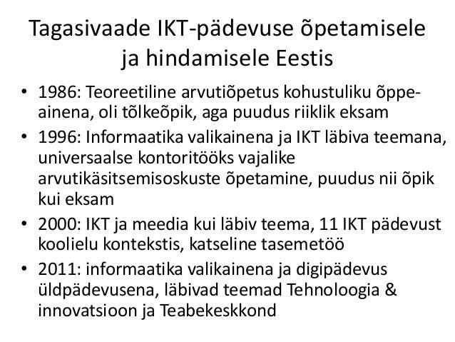 Tagasivaade IKT-pädevuse õpetamisele ja hindamisele Eestis • 1986: Teoreetiline arvutiõpetus kohustuliku õppe- ainena, oli...