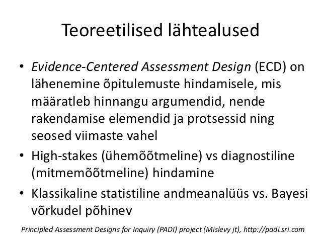 Teoreetilised lähtealused • Evidence-Centered Assessment Design (ECD) on lähenemine õpitulemuste hindamisele, mis määratle...