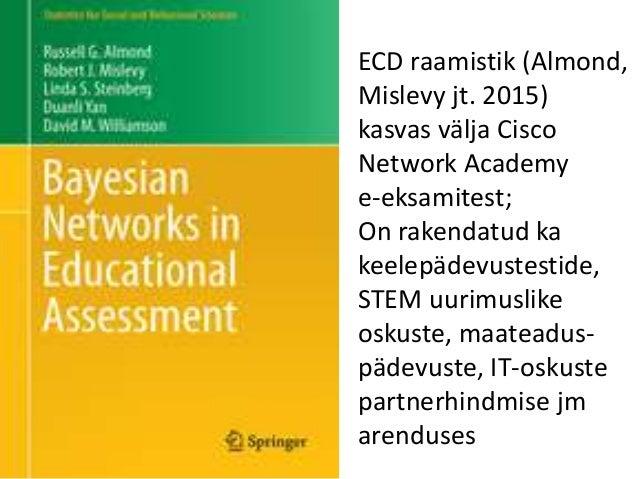 ECD raamistik (Almond, Mislevy jt. 2015) kasvas välja Cisco Network Academy e-eksamitest; On rakendatud ka keelepädevustes...