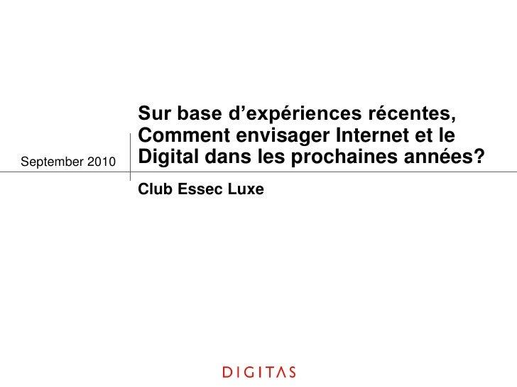 Sur base d'expériences récentes,                  Comment envisager Internet et le September 2010   Digital dans les proch...