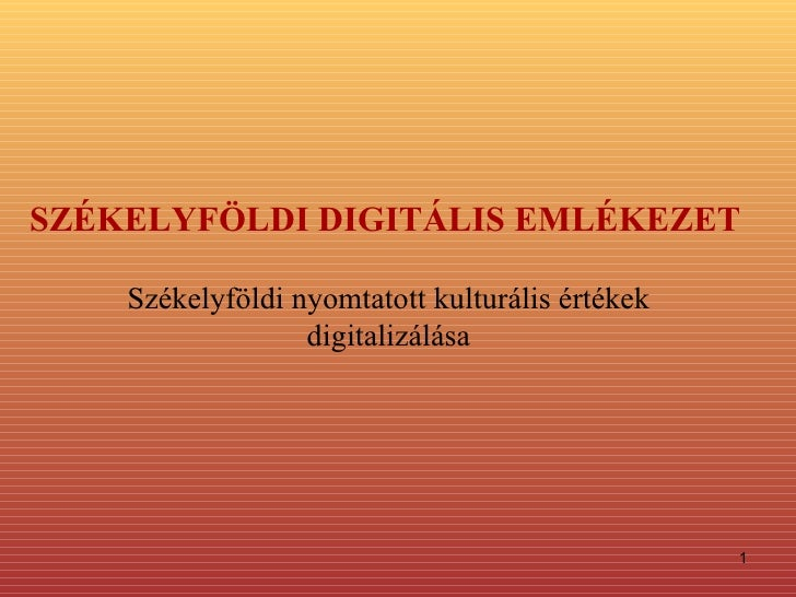 SZÉKELYFÖLDI   DIGITÁLIS EMLÉKEZET   Székelyföldi nyomtatott kulturális értékek digitalizálása