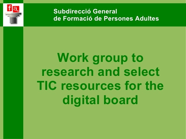 Subdirecció General  de Formació de Persones Adultes Work group to research and select TIC resources for the digital board