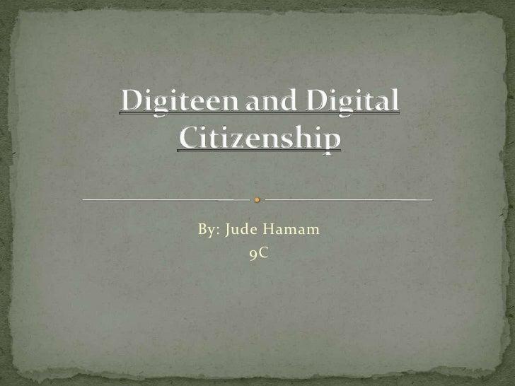 Digiteen and Digital Citizenship<br />By: Jude Hamam<br />9C<br />