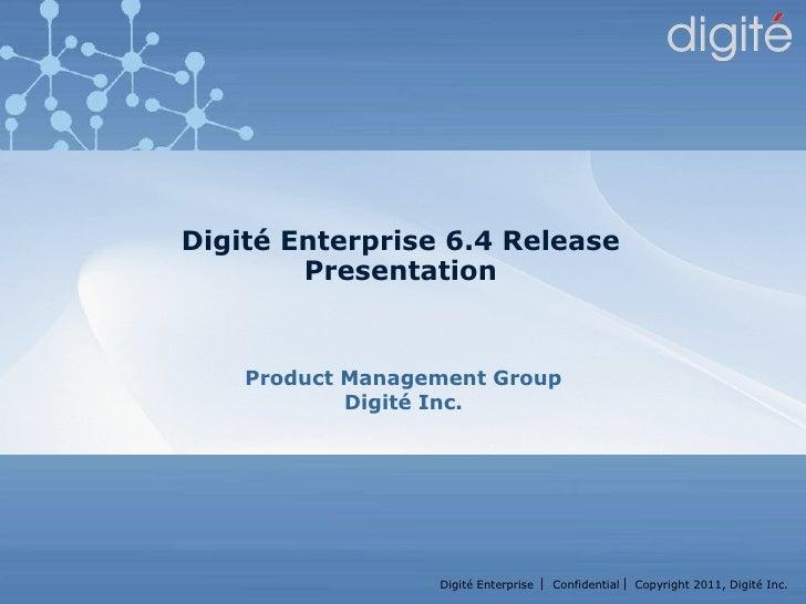 Digité Enterprise 6.4 Release Presentation Product Management Group Digité Inc.