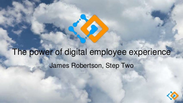 The power of digital employee experience James Robertson, Step Two
