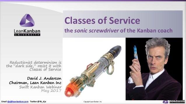 Email dja@leankanban.com Twitter @lki_dja Copyright Lean Kanban Inc. Classes of Service the sonic screwdriver of the Kanba...