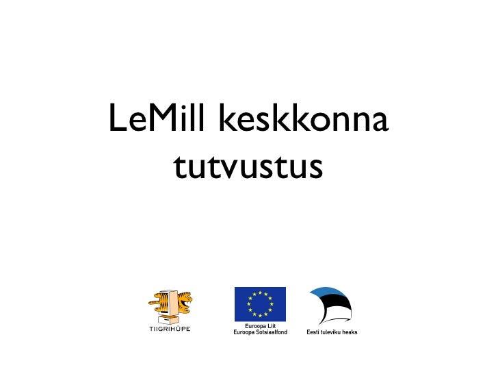 LeMill keskkonna    tutvustus