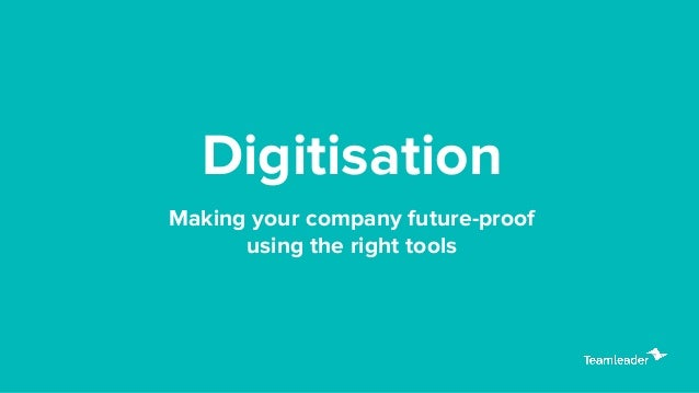 Making your company future-proof using the right tools Digitisation
