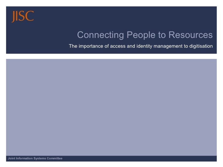 Connecting People to Resources The importance of access and identity management to digitisation