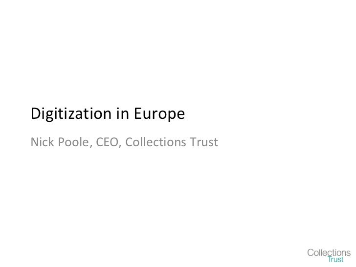 Digitization in EuropeNick Poole, CEO, Collections Trust