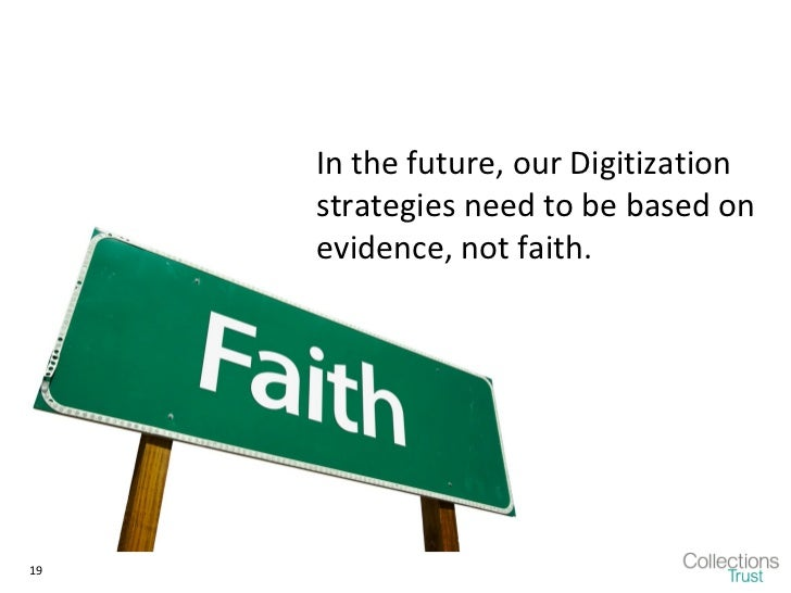 In the future, our Digitization     strategies need to be based on     evidence, not faith.19