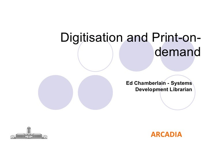 Digitisation and Print-on-demand Ed Chamberlain - Systems Development Librarian