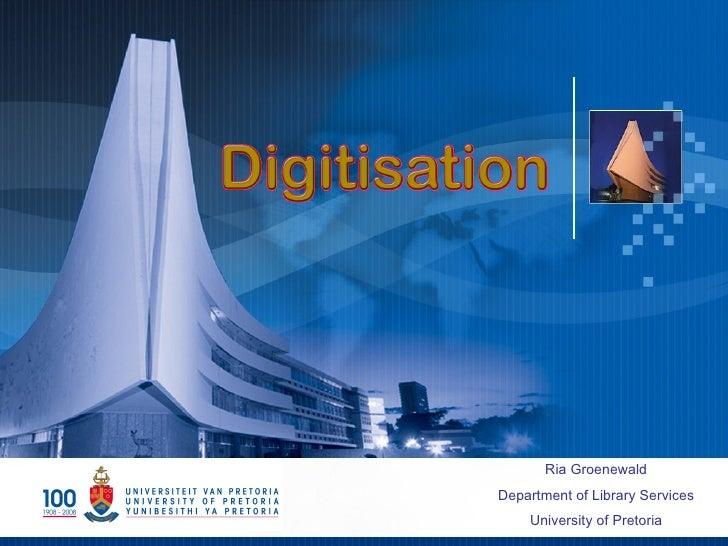 Ria Groenewald Department of Library Services     University of Pretoria
