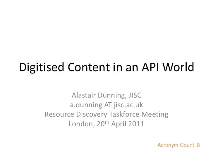 Digitised Content in an API World<br />Alastair Dunning, JISC<br />a.dunning AT jisc.ac.uk <br />Resource Discovery Taskfo...