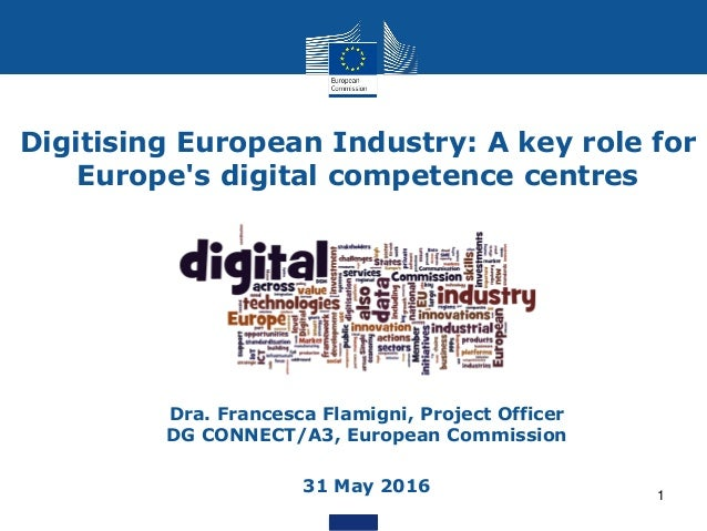 1 Digitising European Industry: A key role for Europe's digital competence centres • Dra. Francesca Flamigni, Project Offi...