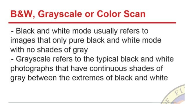 B&W,  Grayscale or Color Scan  . - Black and white mode usually refers to images that only pure black and white mode with ...
