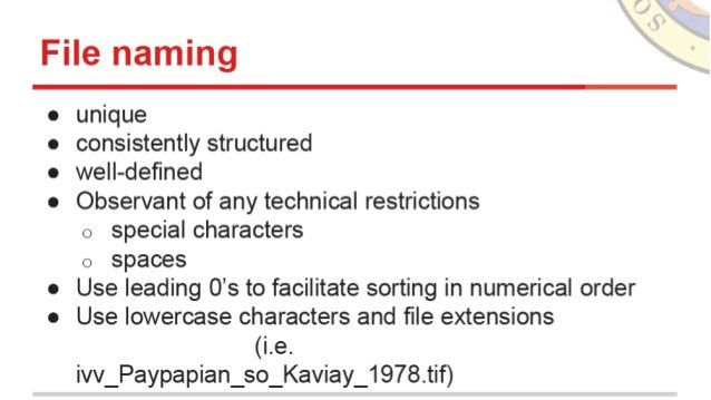 File naming  unique  consistently structured  well-defined  Observant of any technical restrictions  o special characters  ...