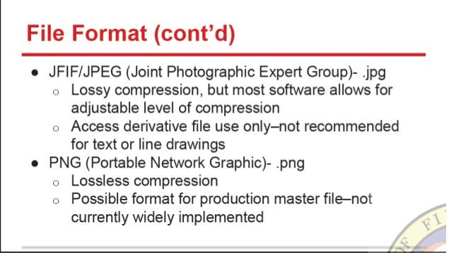 File Format (cont'd)  o JFIF/ JPEG (Joint Photographic Expert Group)- . jpg o Lossy compression,  but most software allows...
