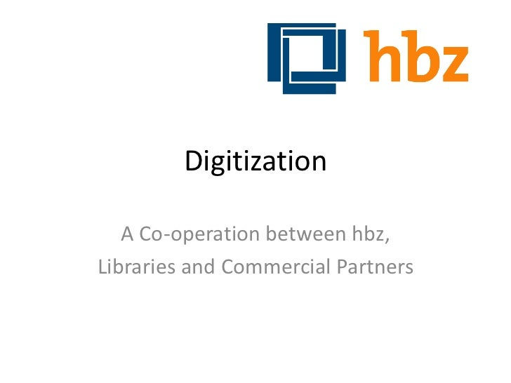 Digitization   A Co-operation between hbz,Libraries and Commercial Partners