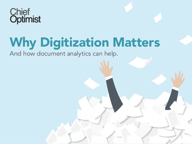 Why Digitization Matters And how document analytics can help.