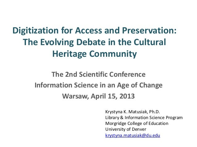 Digitization for Access and Preservation:The Evolving Debate in the CulturalHeritage CommunityThe 2nd Scientific Conferenc...