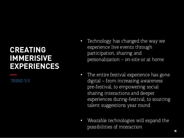 11 TREND 3/5 CREATING IMMERISIVE EXPERIENCES • Technology has changed the way we experience live events through participa...