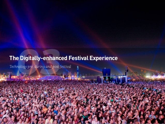 03The Digitally-enhanced Festival Experience Technology pre, during and post festival