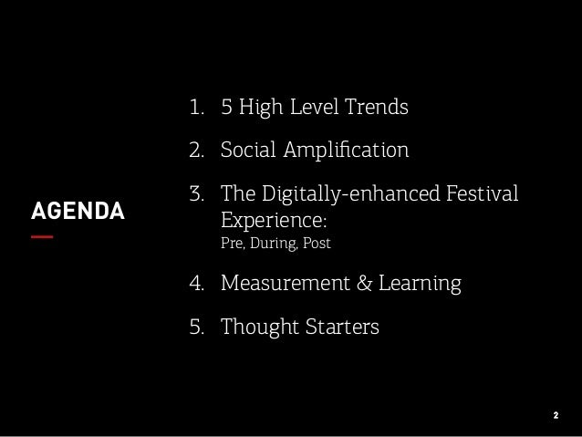2 1. 5 High Level Trends 2. Social Amplification 3. The Digitally-enhanced Festival Experience: Pre, During, Post 4. Me...
