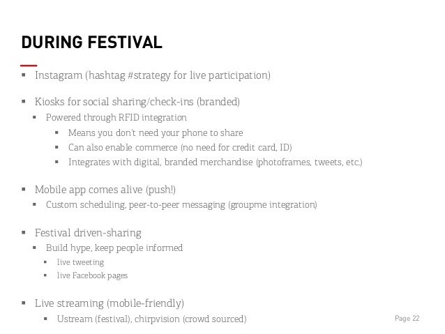 DURING FESTIVAL § Instagram (hashtag #strategy for live participation) § Kiosks for social sharing/check-ins (branded)...