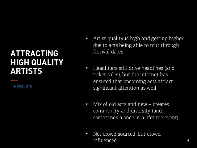 9 TREND 2/5 ATTRACTING HIGH QUALITY ARTISTS • Artist quality is high and getting higher due to acts being able to tour th...