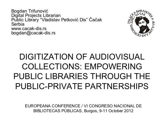 "Bogdan TrifunovićDigital Projects LibrarianPublic Library ""Vladislav Petković Dis"" ČačakSerbiawww.cacak-dis.rsbogdan@cacak..."