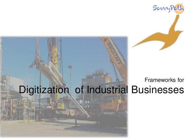 Frameworks for Digitization of Industrial Businesses