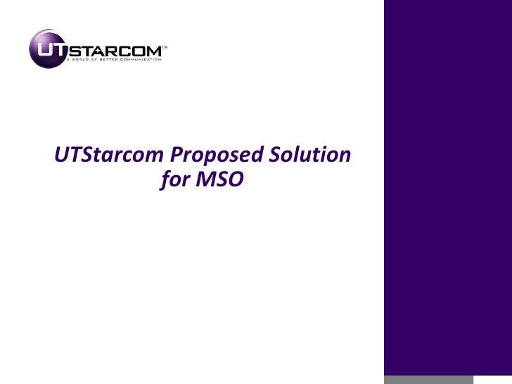 UTStarcom Confidential<br />1<br />UTStarcom Proposed Solution for MSO<br />