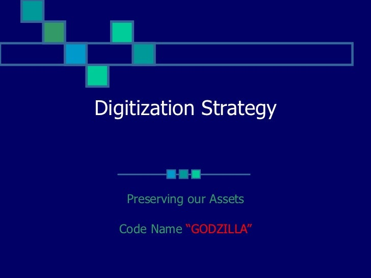 "Digitization Strategy Preserving our Assets Code Name  ""GODZILLA"""