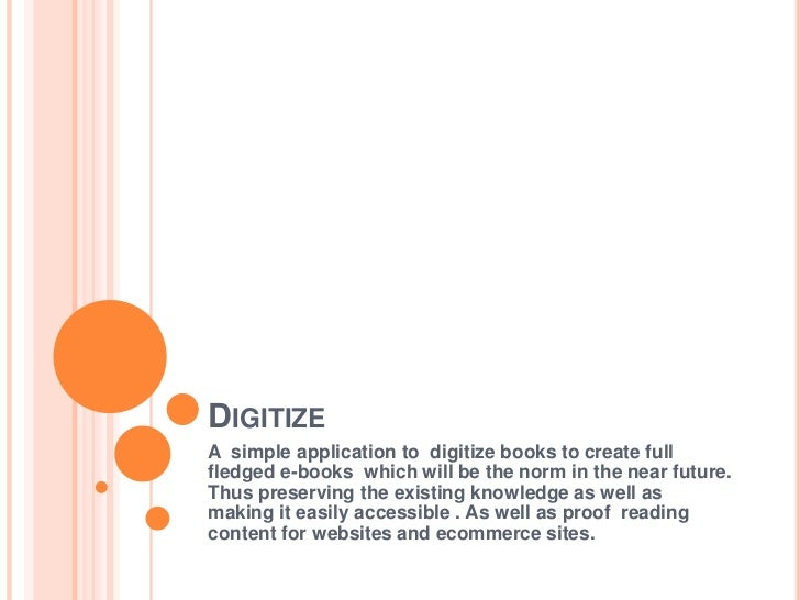 DIGITIZEA simple application to digitize books to create fullfledged e-books which will be the norm in the near future.Thu...