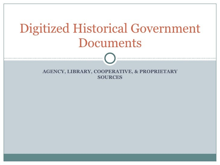 AGENCY, LIBRARY, COOPERATIVE, & PROPRIETARY SOURCES Digitized Historical Government Documents