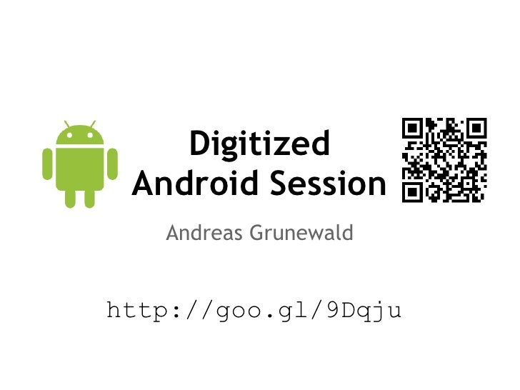 Digitized Android Session   Andreas Grunewald             http://goo.gl/9Dqju